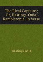 The Rival Captains; Or, Hastings-Onia, Rambletonia. In Verse