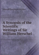 A Synopsis of the Scientific Writings of Sir William Herschel