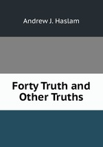 Forty Truth and Other Truths