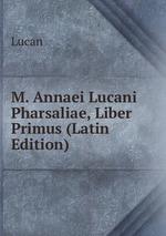 M. Annaei Lucani Pharsaliae, Liber Primus (Latin Edition)
