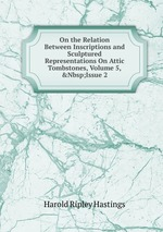 On the Relation Between Inscriptions and Sculptured Representations On Attic Tombstones, Volume 5,&Nbsp;Issue 2