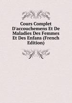 Cours Complet D`accouchemens Et De Maladies Des Femmes Et Des Enfans (French Edition)