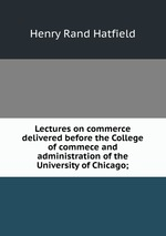 Lectures on commerce delivered before the College of commece and administration of the University of Chicago;