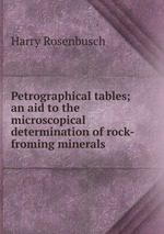 Petrographical tables; an aid to the microscopical determination of rock-froming minerals