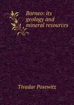 Borneo: its geology and mineral resources