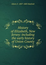 History of Elizabeth, New Jersey: including the early history of Union County