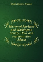 History of Marietta and Washington County, Ohio, and representative citizens