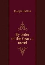 By order of the Czar: a novel