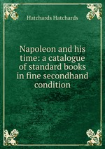 Napoleon and his time: a catalogue of standard books in fine secondhand condition