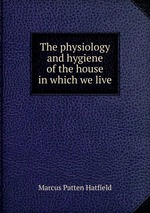 The physiology and hygiene of the house in which we live