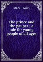 The prince and the pauper ; a tale for young people of all ages