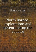 North Borneo; explorations and adventures on the equator