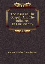 The Jesus Of The Gospels And The Influence Of Christianity