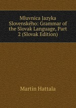 Mluvnica Jazyka Slovenskho: Grammar of the Slovak Language, Part 2 (Slovak Edition)