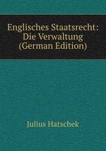 Englisches Staatsrecht: Die Verwaltung (German Edition)