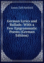 German Lyrics and Ballads: With a Few Epigrammatic Poems (German Edition)