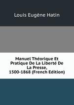Manuel Thorique Et Pratique De La Libert De La Presse, 1500-1868 (French Edition)