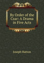 By Order of the Czar: A Drama in Five Acts
