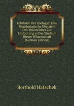 Lehrbuch Der Zoologie: Eine Morphologische bersicht Des Thierreiches Zur Einfhrung in Das Studium Dieser Wissenschaft (German Edition)