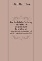 Die Rechtliche Stellung Des Fiskus Im Brgerlichen Gesetzbuche. Eine Studie Im Grenzgebiete Des Privat- Und ffentlichen Rechts