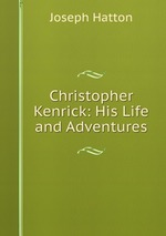 Christopher Kenrick: His Life and Adventures