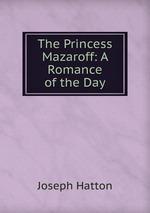 The Princess Mazaroff: A Romance of the Day