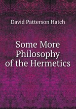 Some More Philosophy of the Hermetics