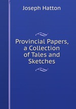Provincial Papers, a Collection of Tales and Sketches