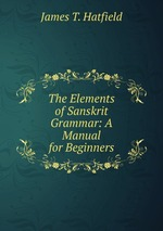 The Elements of Sanskrit Grammar: A Manual for Beginners