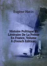 Histoire Politique Et Littraire De La Presse En France, Volume 8 (French Edition)