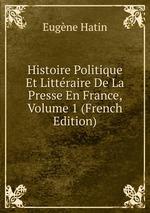Histoire Politique Et Littraire De La Presse En France, Volume 1 (French Edition)