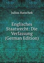 Englisches Staatsrecht: Die Verfassung (German Edition)