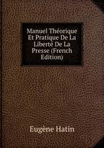 Manuel Thorique Et Pratique De La Libert De La Presse (French Edition)