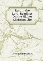 Rest in the Lord. Readings On the Higher Christian Life