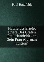 Hatzfeldts Briefe: Briefe Des Grafen Paul Hatzfeldt . an Sein Frau (German Edition)