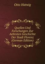 Quellen Und Forschungen Zur Aeltesten Geschichte Der Stadt Florenz (German Edition)