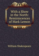 With a Show in the North: Reminiscences of Mark Lemon