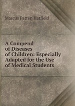 A Compend of Diseases of Children: Especially Adapted for the Use of Medical Students