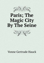 Paris; The Magic City By The Seine