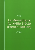 Le Merveilleux Au Xviiie Sicle (French Edition)