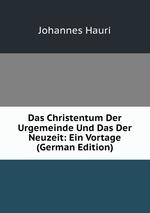 Das Christentum Der Urgemeinde Und Das Der Neuzeit: Ein Vortage (German Edition)