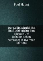 Der Keilinschriftliche Sintfluthbericht: Eine Episode Des Babylonischen Nimrodepos (German Edition)