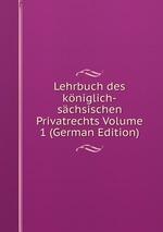 Lehrbuch des kniglich-schsischen Privatrechts Volume 1 (German Edition)
