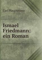 Ismael Friedmann: ein Roman