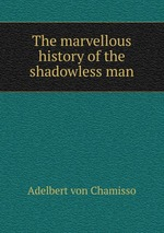 The marvellous history of the shadowless man