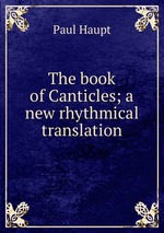 The book of Canticles; a new rhythmical translation