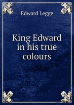 King Edward in his true colours