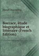 Boccace, tude biographique et littraire (French Edition)