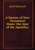 A history of New Testament times: the time of the Apostles;