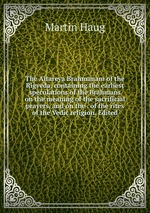 The Aitareya Brahmanam of the Rigveda, containing the earliest speculations of the Brahmans on the meaning of the sacrificial prayers, and on the . of the rites of the Vedic religion. Edited